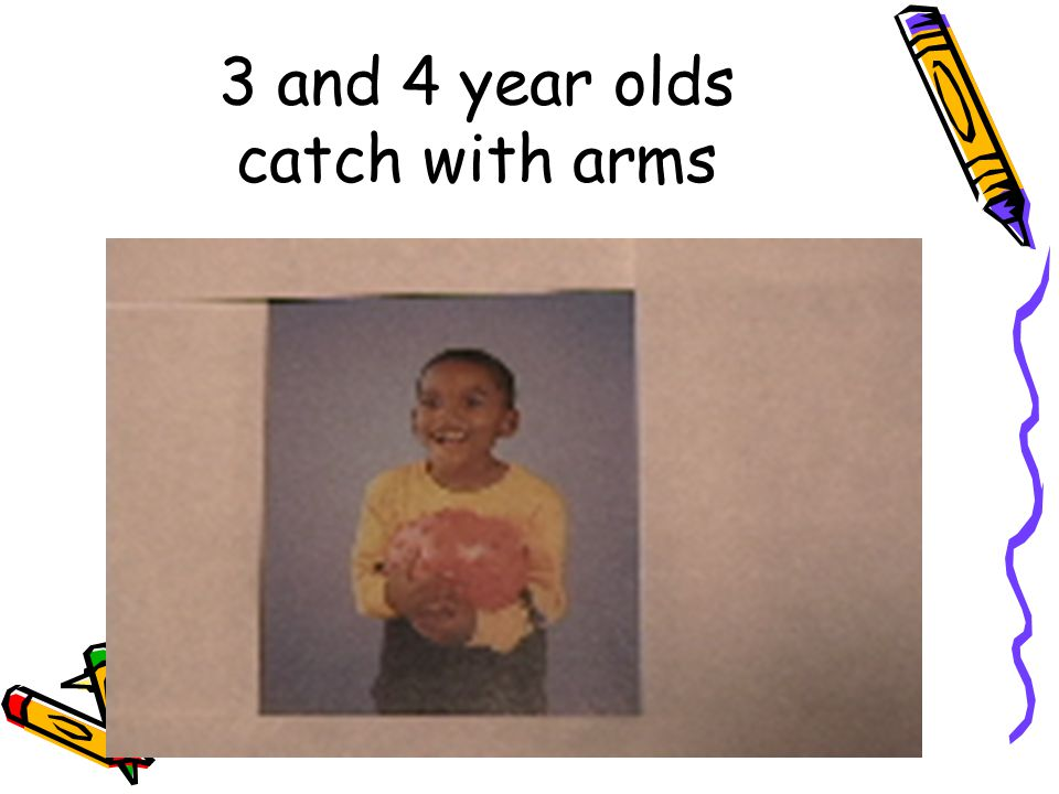 3 and 4 year olds catch with arms