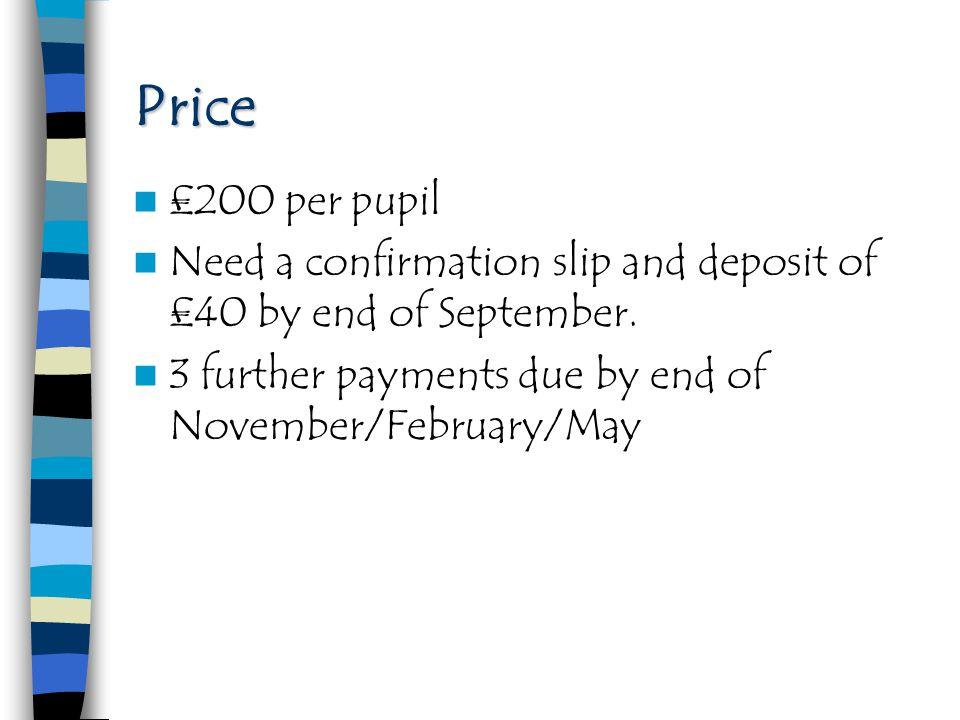 Price £200 per pupil. Need a confirmation slip and deposit of £40 by end of September.