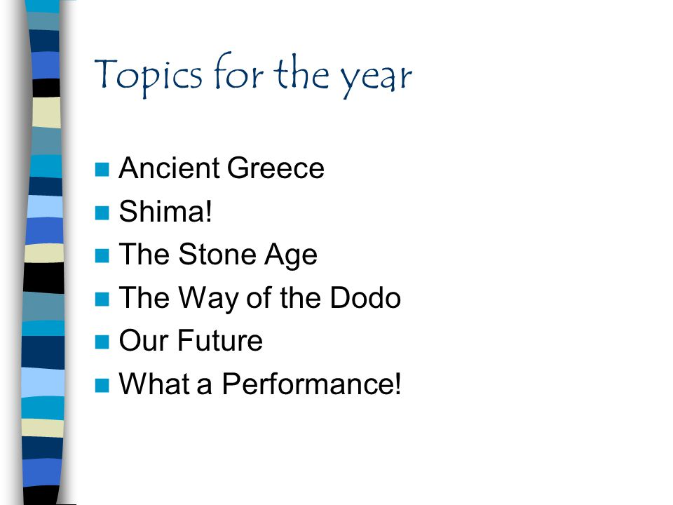Topics for the year Ancient Greece Shima! The Stone Age