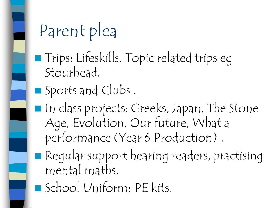 Parent plea Trips: Lifeskills, Topic related trips eg Stourhead.