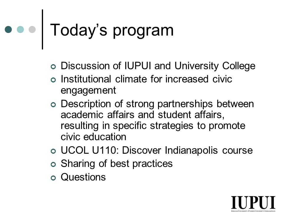 Today's program Discussion of IUPUI and University College