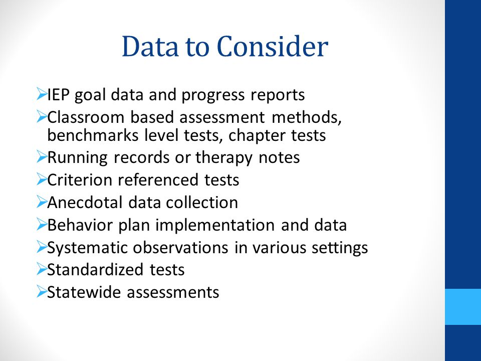 Data to Consider IEP goal data and progress reports