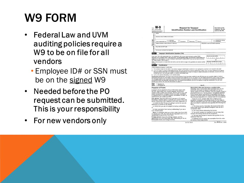 W9 Form Federal Law and UVM auditing policies require a W9 to be on file for all vendors. Employee ID# or SSN must be on the signed W9.