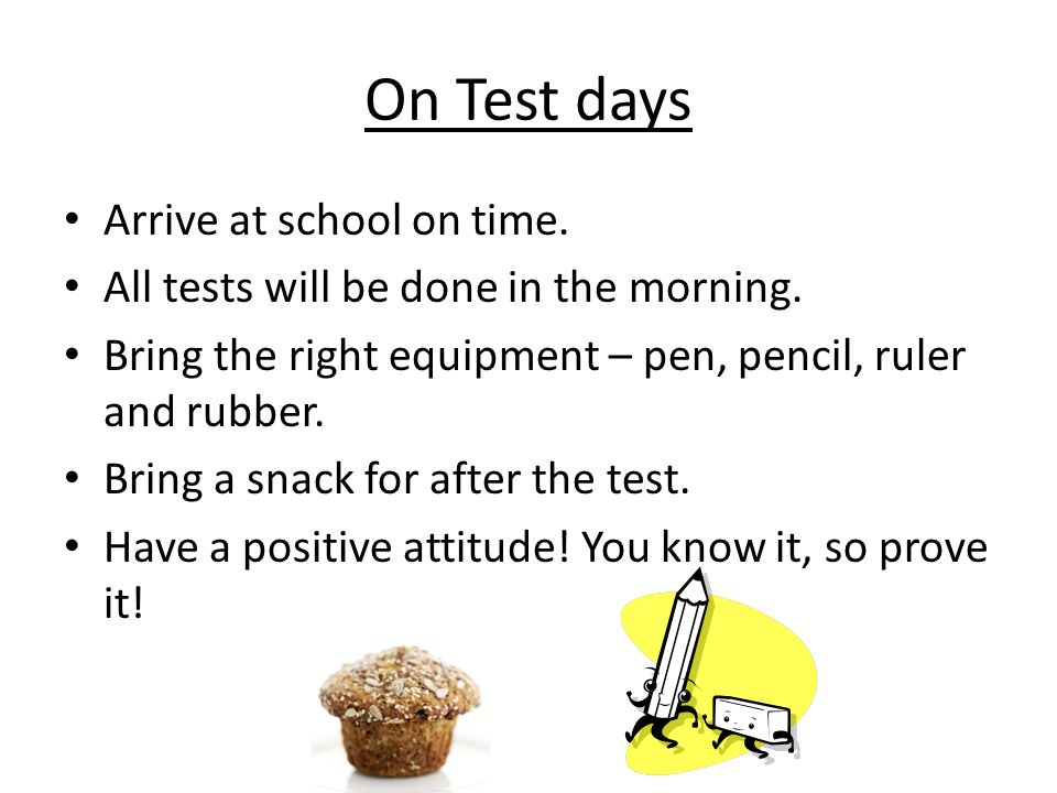 On Test days Arrive at school on time.