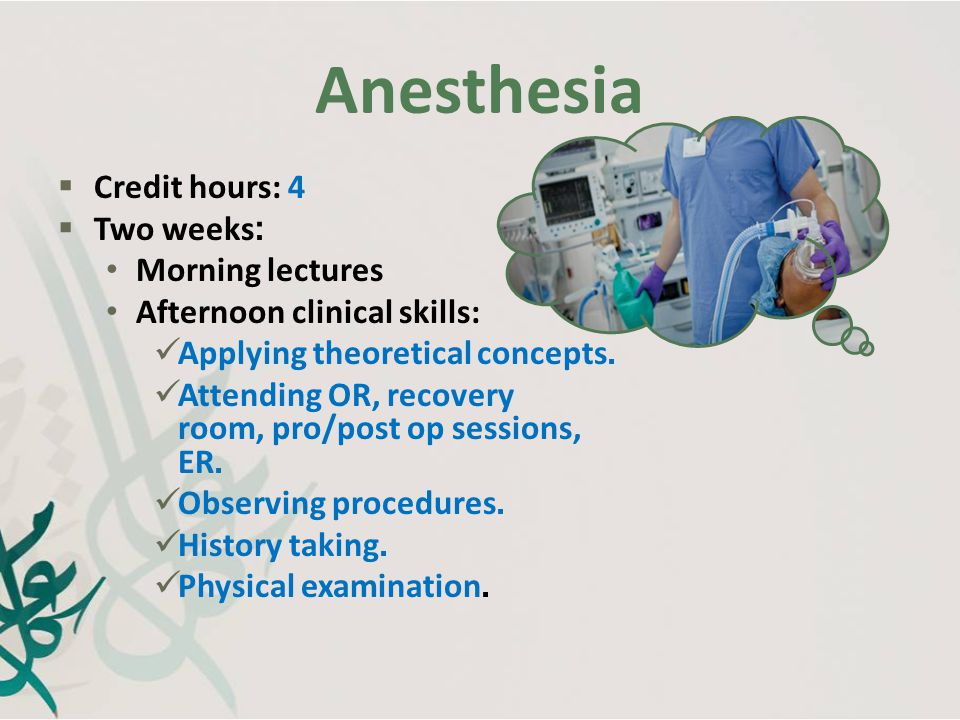 Anesthesia Credit hours: 4 Two weeks: Morning lectures