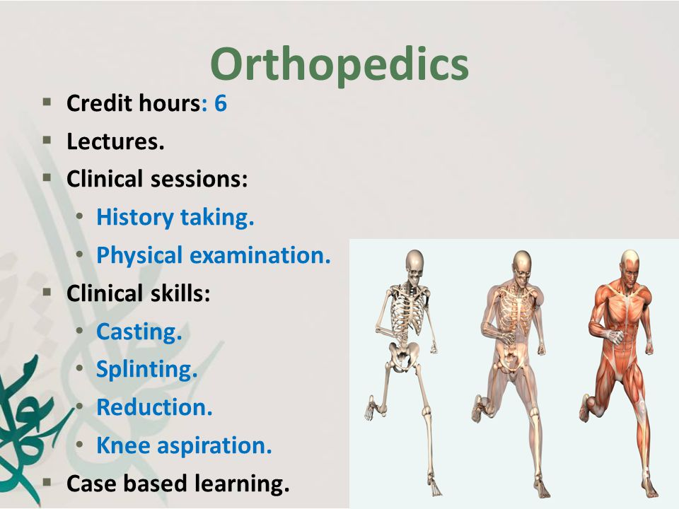 Orthopedics Credit hours: 6 Lectures. Clinical sessions: