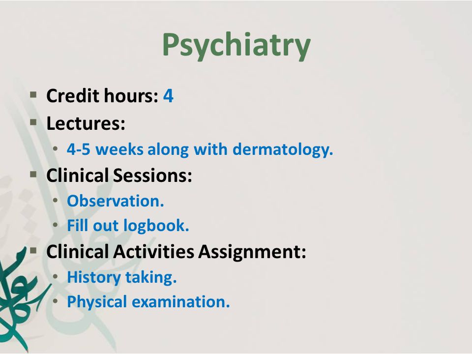Psychiatry Credit hours: 4 Lectures: Clinical Sessions: