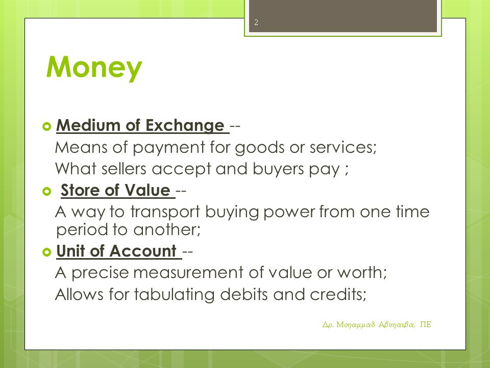 Money Medium of Exchange -- Means of payment for goods or services;