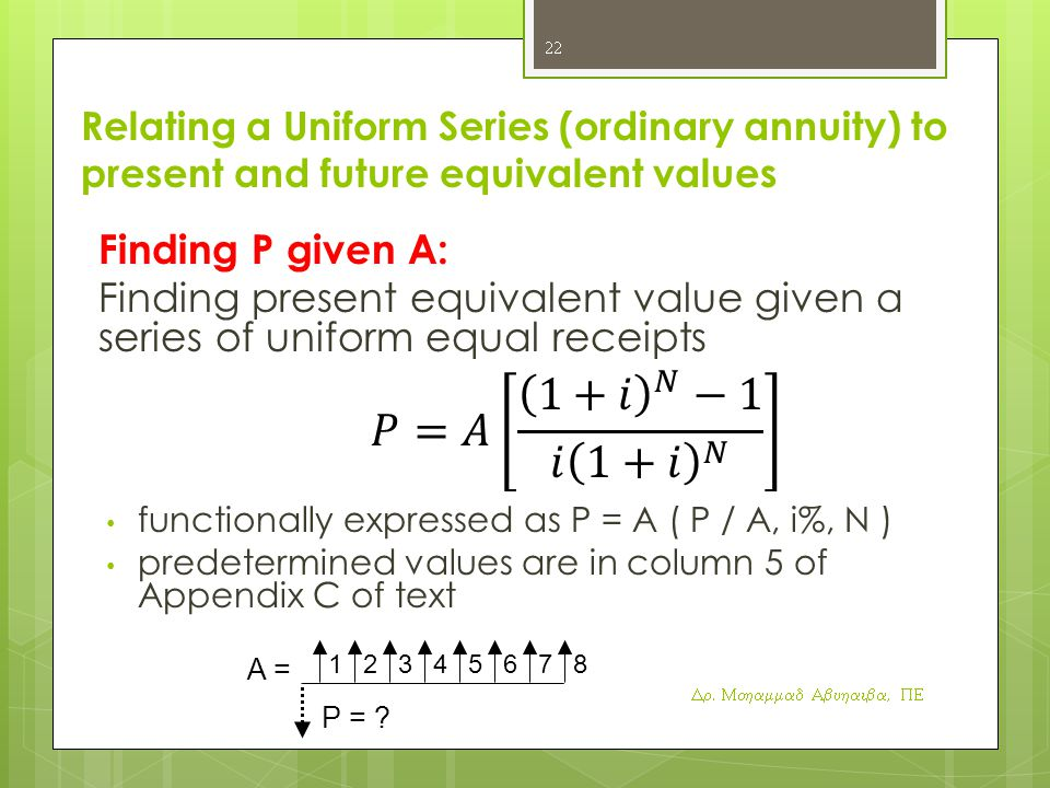 𝑃=𝐴 1+𝑖 𝑁 −1 𝑖 1+𝑖 𝑁 Finding P given A: