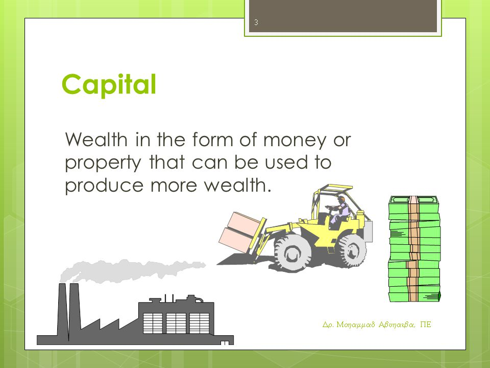 Capital Wealth in the form of money or property that can be used to produce more wealth.