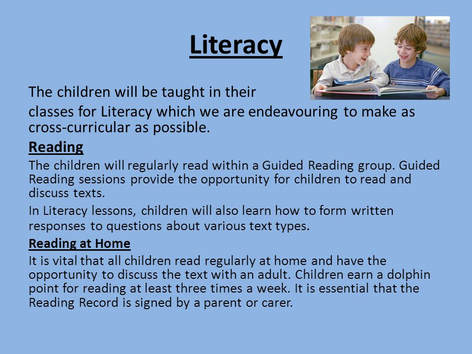 Literacy The children will be taught in their