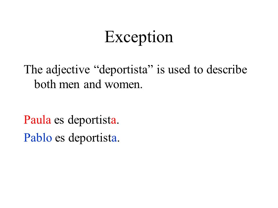 Exception The adjective deportista is used to describe both men and women.