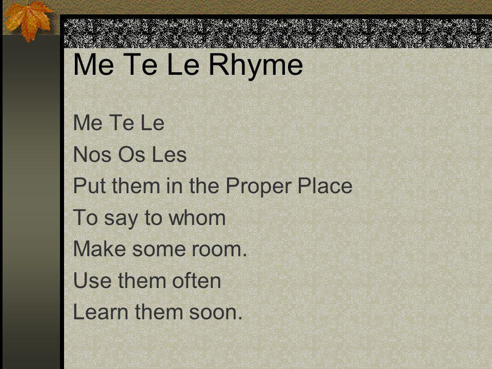 Me Te Le Rhyme Me Te Le Nos Os Les Put them in the Proper Place To say to whom Make some room.