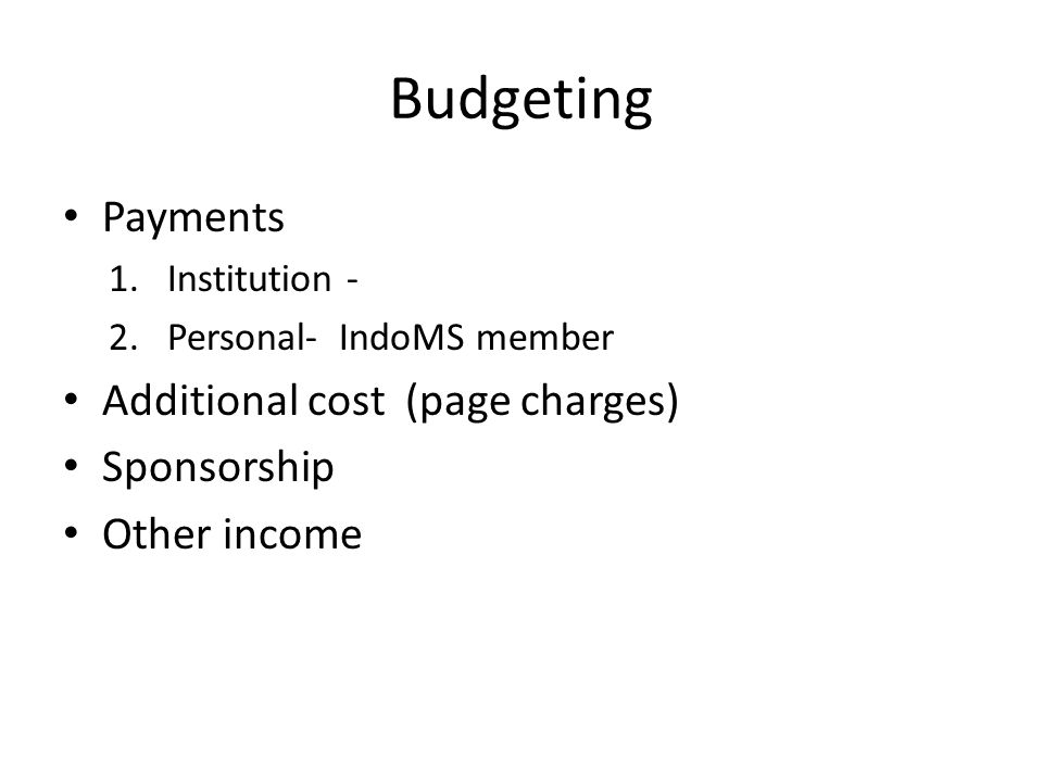 Budgeting Payments Additional cost (page charges) Sponsorship