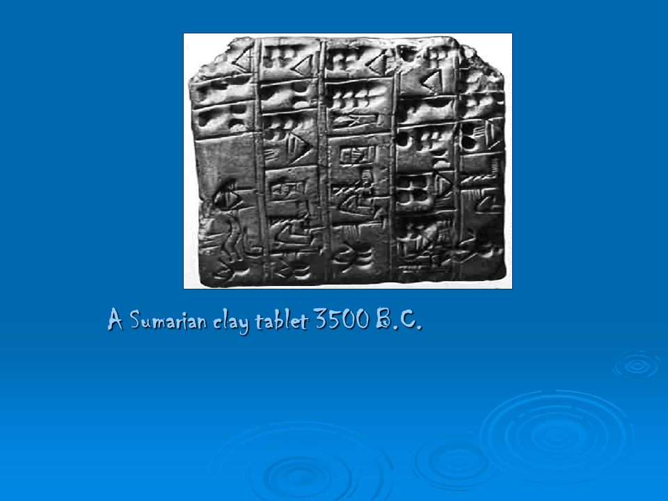 A Sumarian clay tablet 3500 B.C.