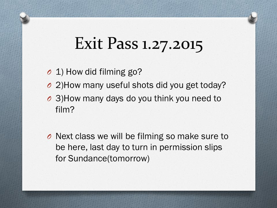 Exit Pass 1.27.2015 1) How did filming go