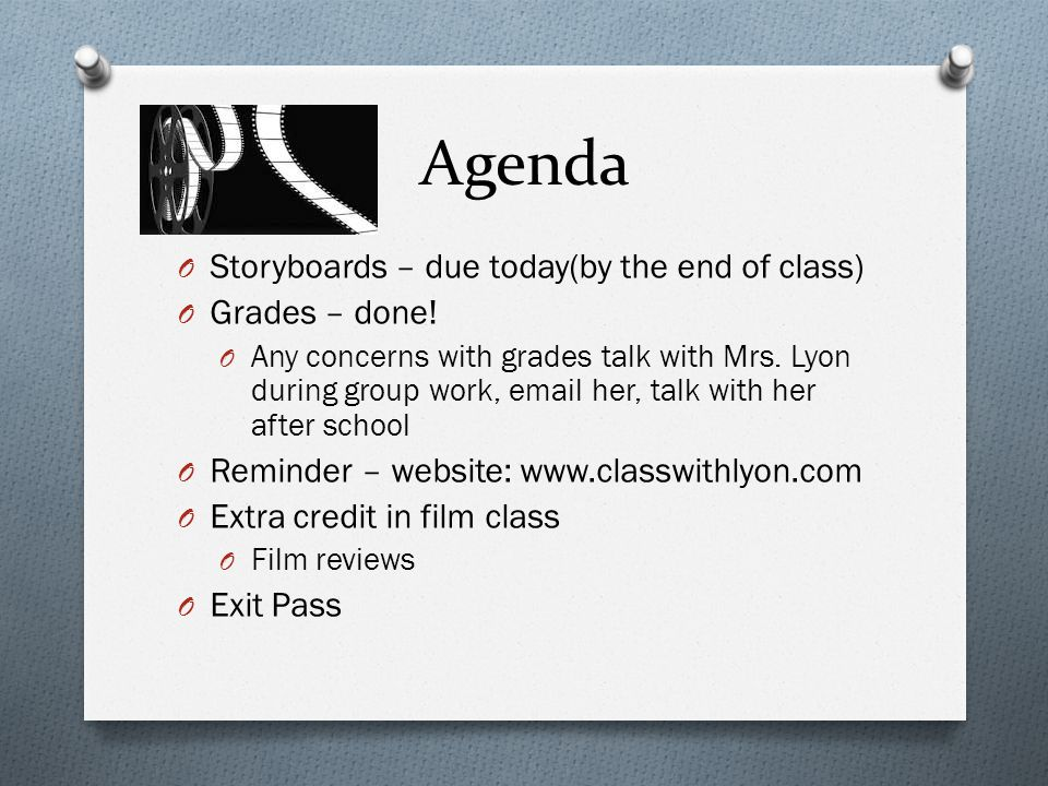 Agenda Storyboards – due today(by the end of class) Grades – done!