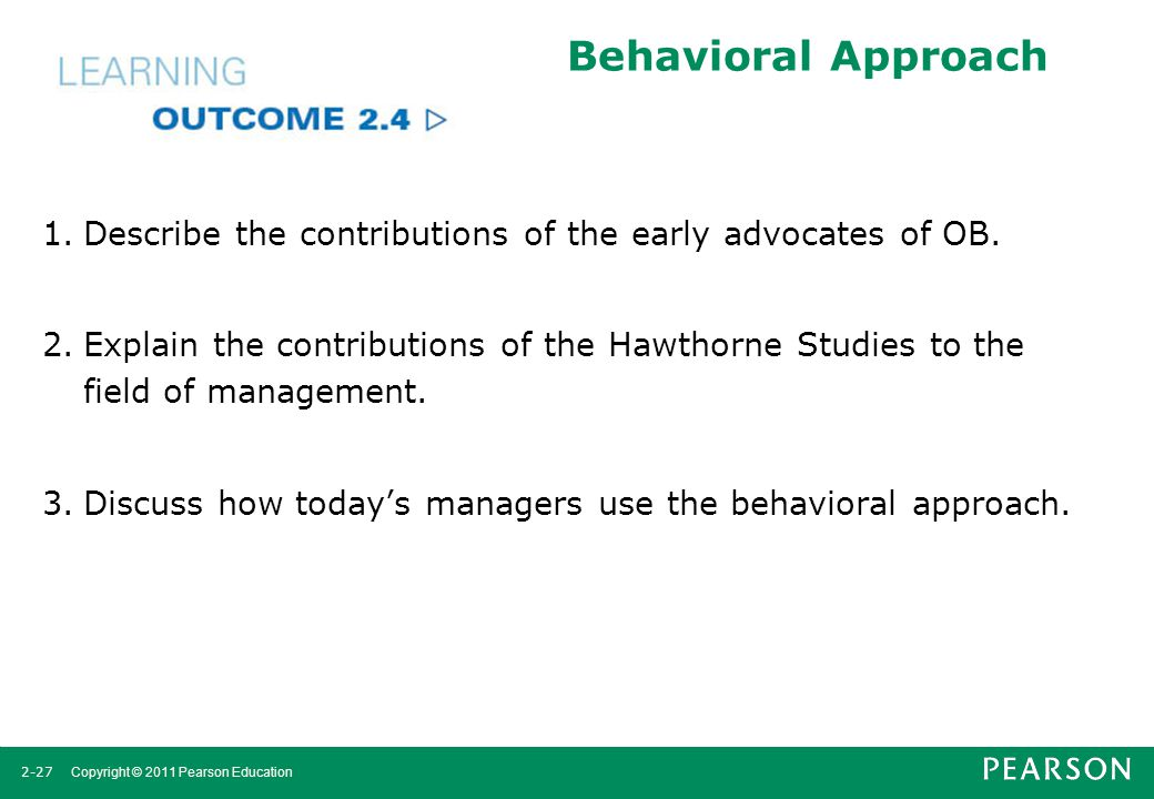 Behavioral Approach 1. Describe the contributions of the early advocates of OB.