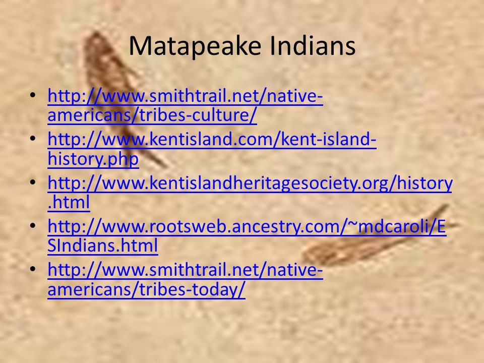 Matapeake Indians http://www.smithtrail.net/native-americans/tribes-culture/ http://www.kentisland.com/kent-island-history.php.