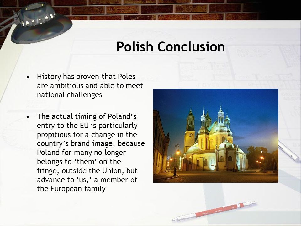 Polish Conclusion History has proven that Poles are ambitious and able to meet national challenges.