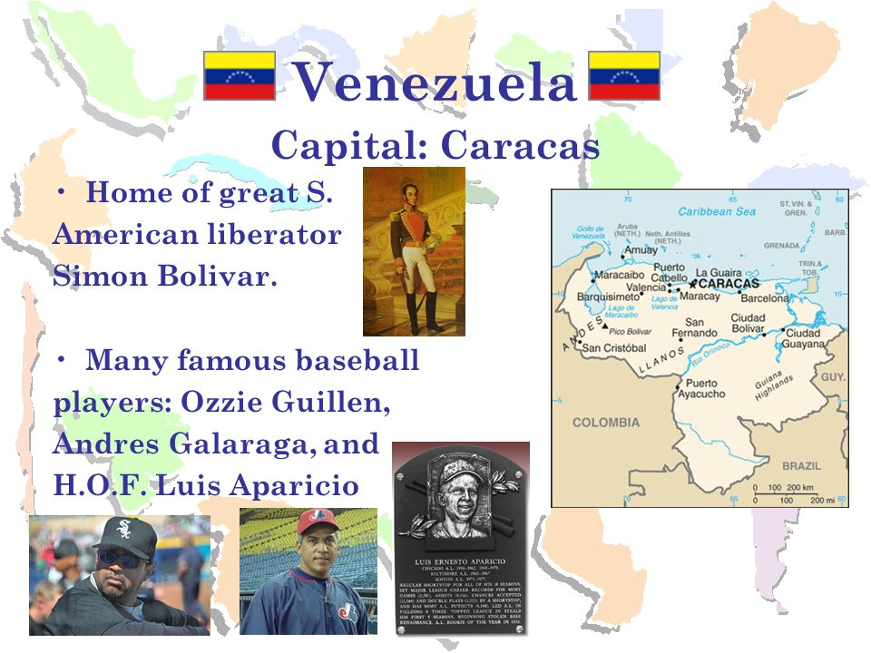 Venezuela Capital: Caracas Home of great S. American liberator