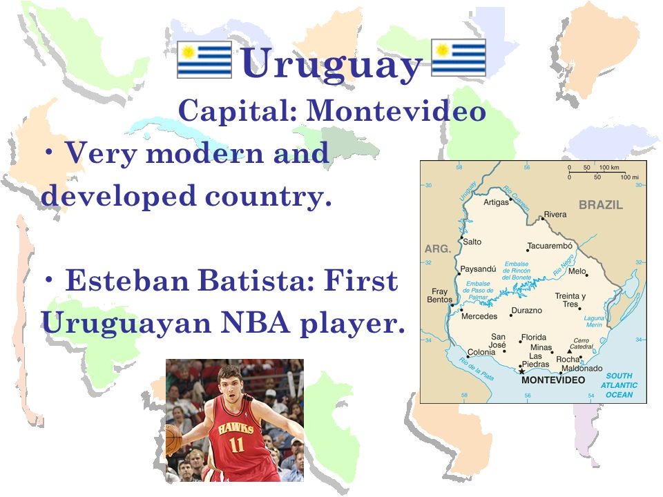 Uruguay Capital: Montevideo Very modern and developed country.