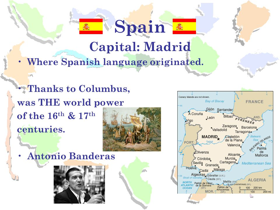 Spain Capital: Madrid Where Spanish language originated.
