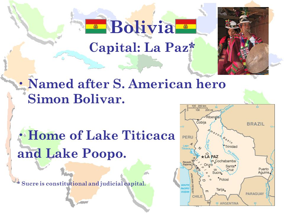 Bolivia Capital: La Paz* Named after S. American hero Simon Bolivar.
