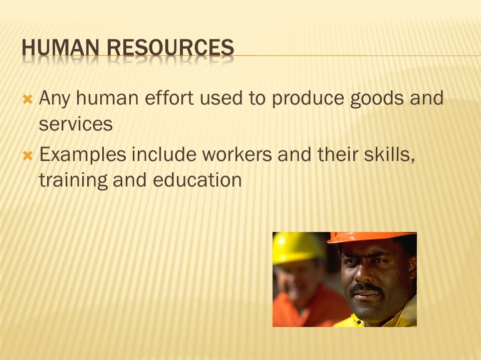 Human Resources Any human effort used to produce goods and services