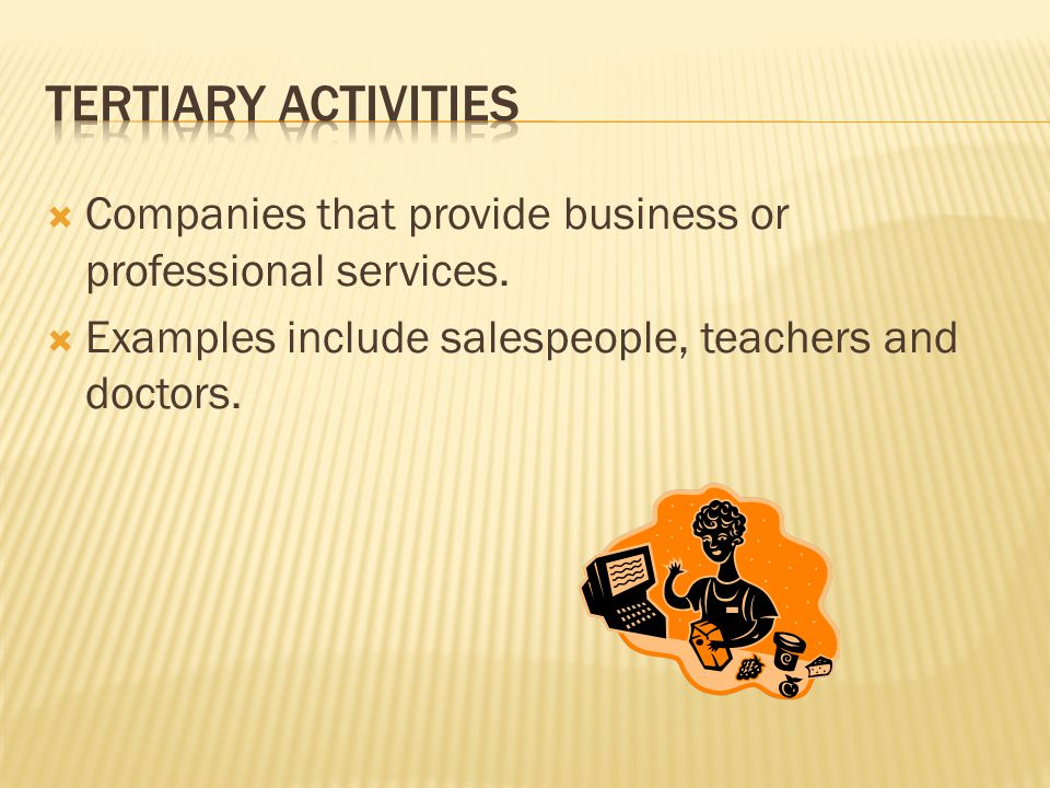 Tertiary Activities Companies that provide business or professional services.