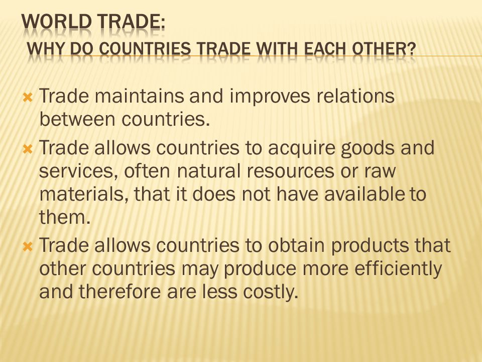 World trade: Why Do Countries Trade With Each Other