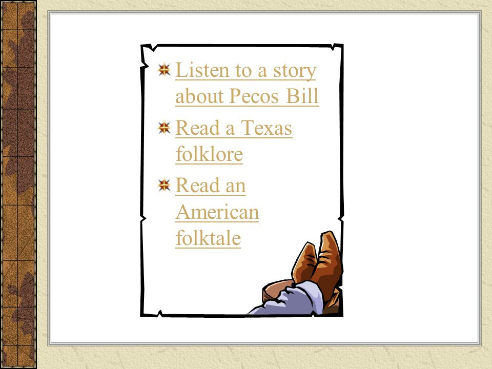 Listen to a story about Pecos Bill Read a Texas folklore