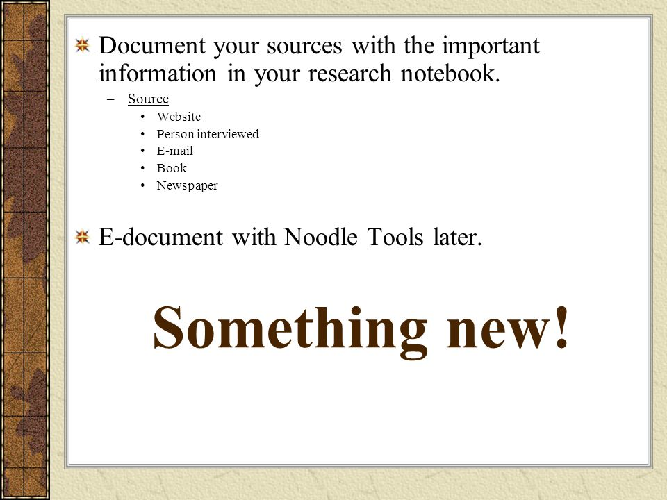 Document your sources with the important information in your research notebook.