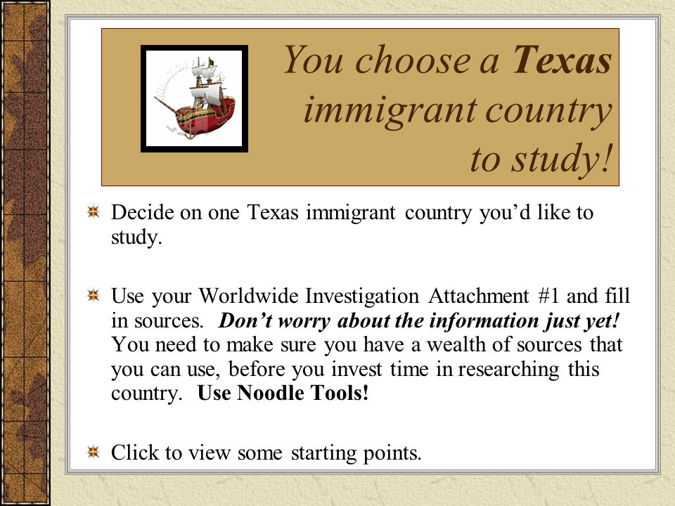 You choose a Texas immigrant country to study!