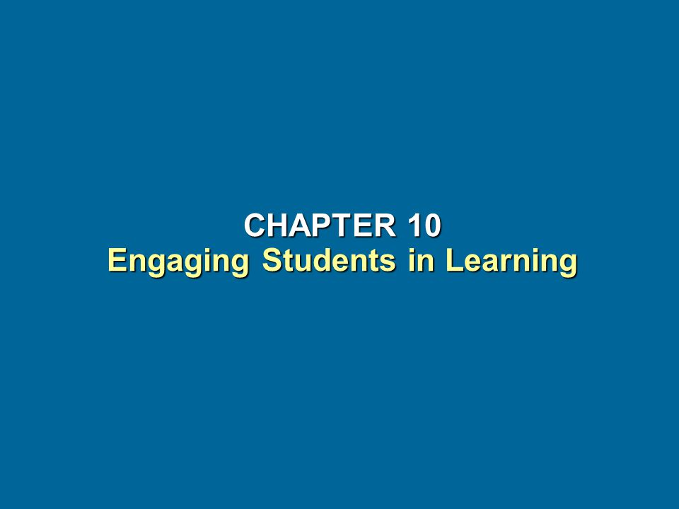 CHAPTER 10 Engaging Students in Learning