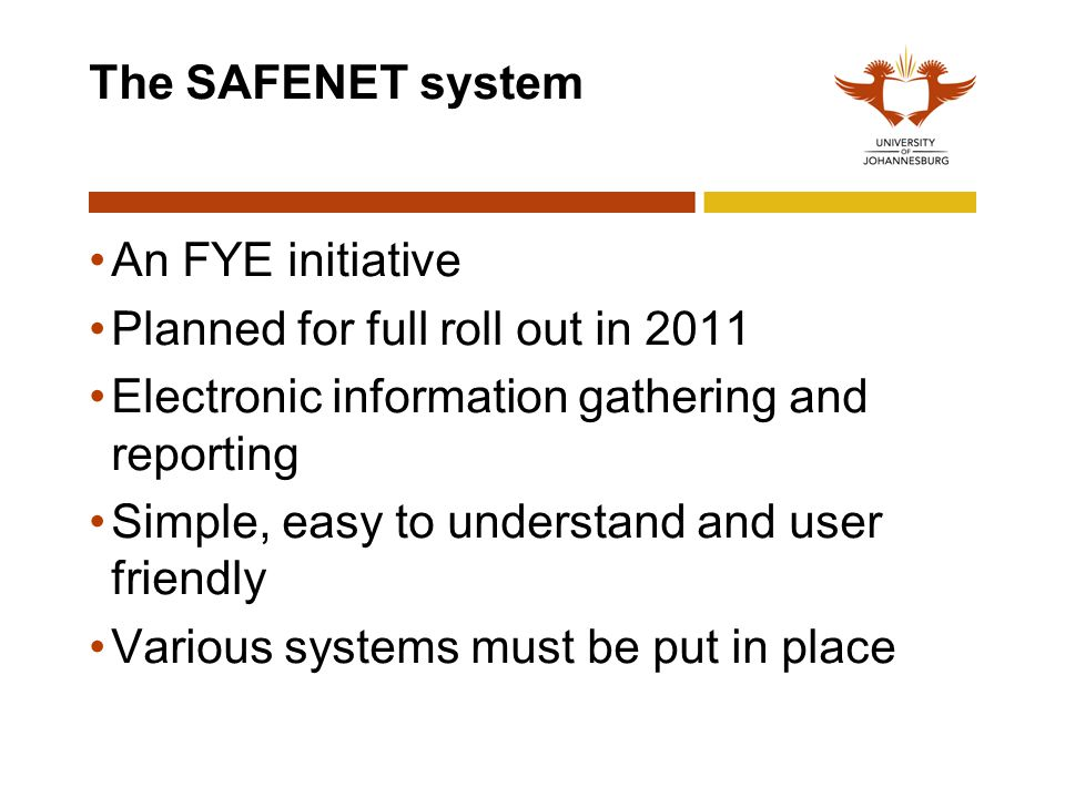 The SAFENET system An FYE initiative. Planned for full roll out in 2011. Electronic information gathering and reporting.