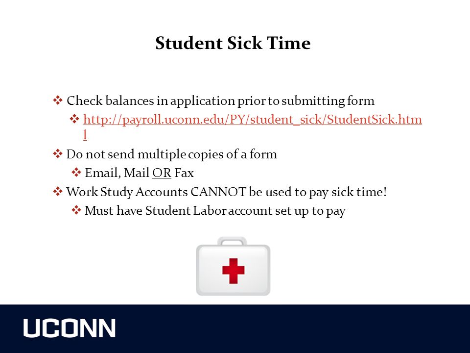 Student Sick Time Check balances in application prior to submitting form. http://payroll.uconn.edu/PY/student_sick/StudentSick.html.