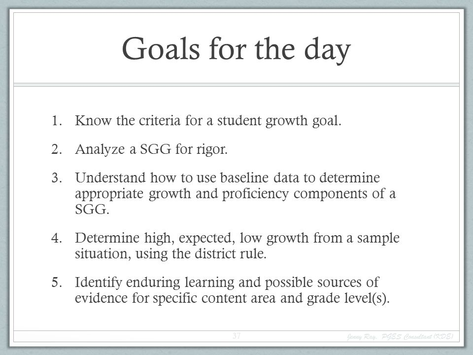 Goals for the day Know the criteria for a student growth goal.