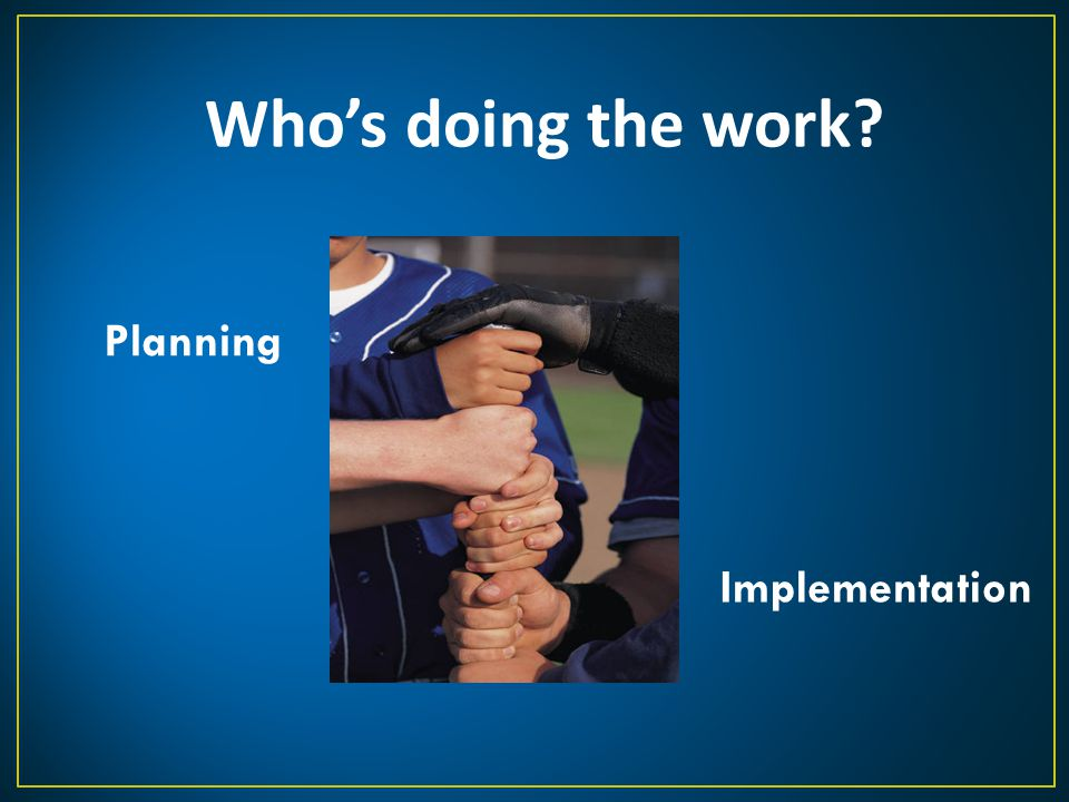 Who's doing the work Planning Implementation