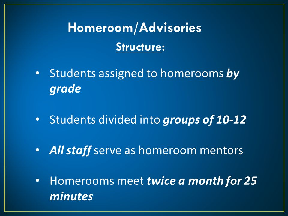 Homeroom/Advisories Structure: Students assigned to homerooms by grade