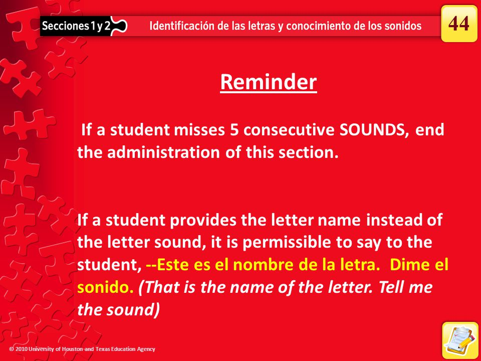 44 Reminder. If a student misses 5 consecutive SOUNDS, end the administration of this section.
