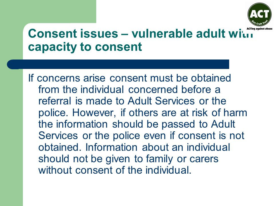Consent issues – vulnerable adult with capacity to consent