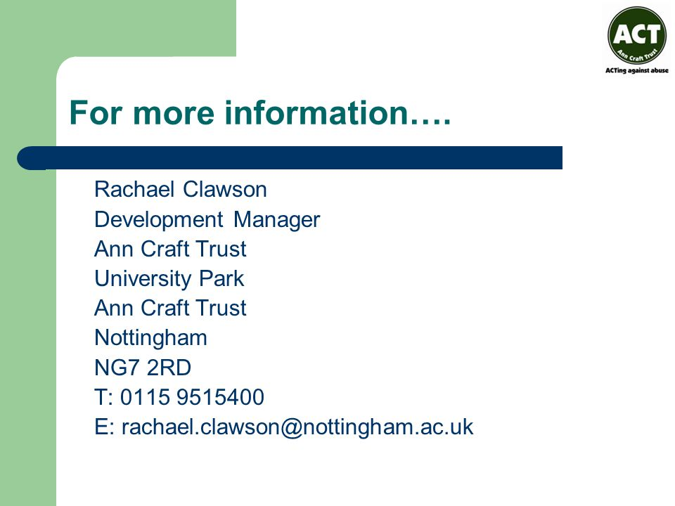 For more information…. Rachael Clawson Development Manager