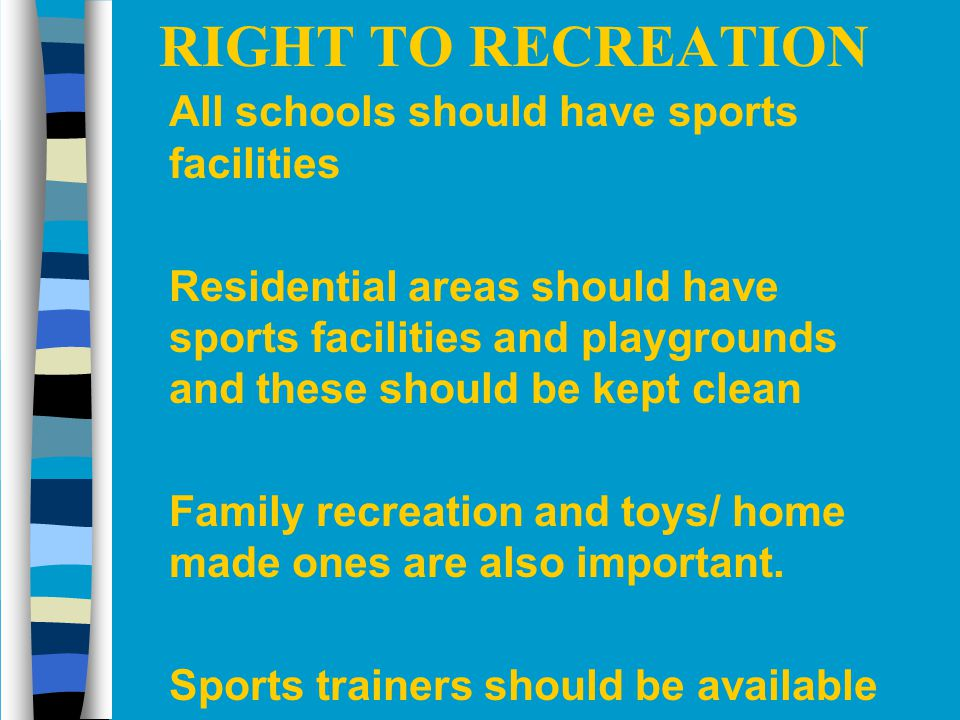RIGHT TO RECREATION All schools should have sports facilities