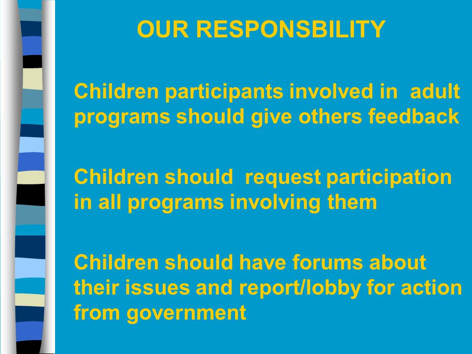 OUR RESPONSBILITY Children participants involved in adult programs should give others feedback.