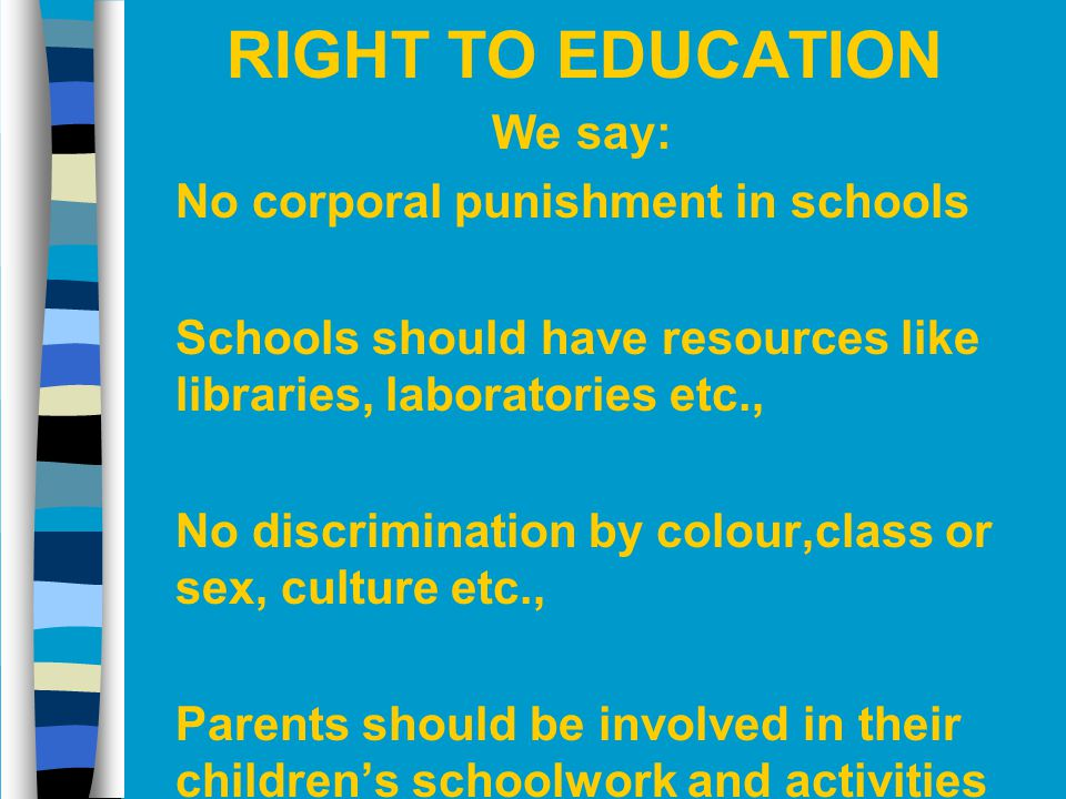 RIGHT TO EDUCATION We say: No corporal punishment in schools