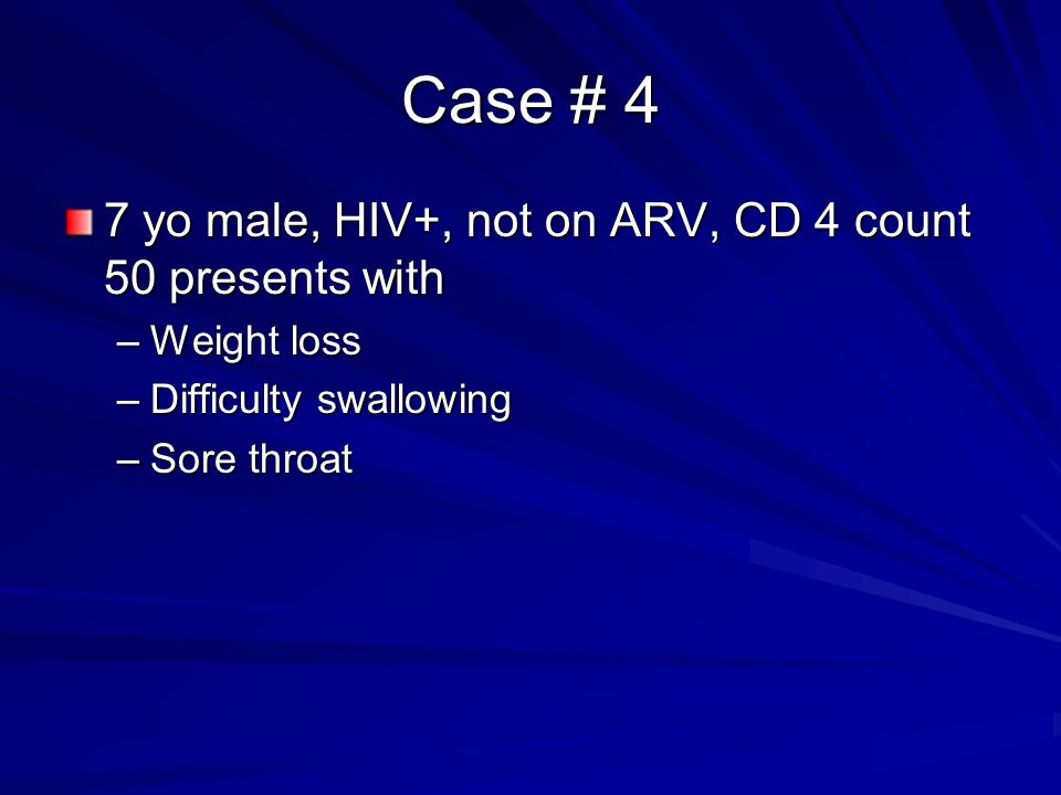 Case # 4 7 yo male, HIV+, not on ARV, CD 4 count 50 presents with