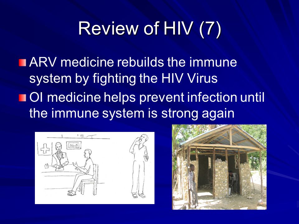 Review of HIV (7) ARV medicine rebuilds the immune system by fighting the HIV Virus.