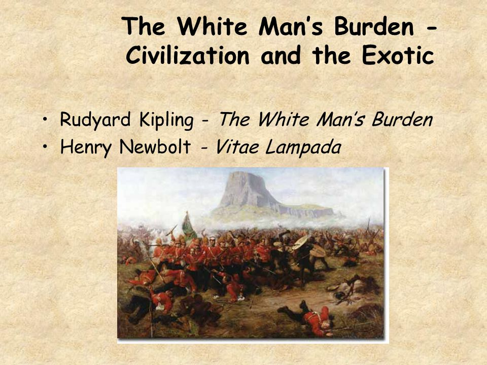 The White Man's Burden - Civilization and the Exotic