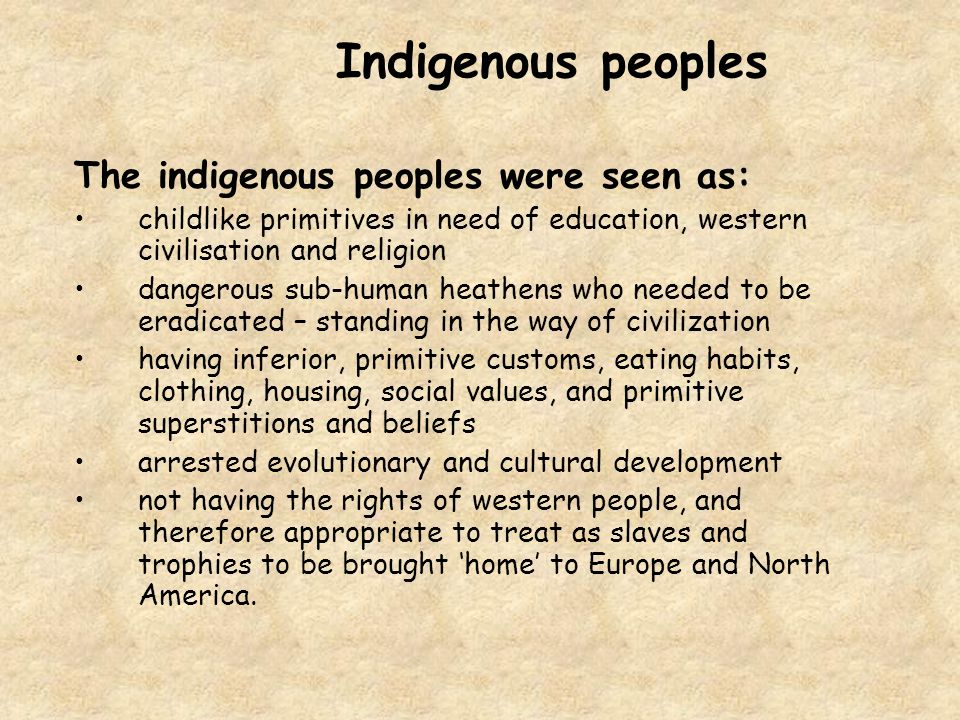 Indigenous peoples The indigenous peoples were seen as:
